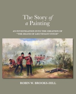 """The Story of a Painting: An investigation into the creation of """"The Death of Lieutenant Fitch"""" book cover"""