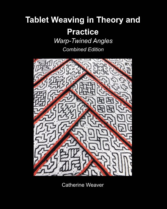 View Tablet Weaving in Theory and Practice:  Warp-Twined Angles Combined Edition by Catherine Weaver