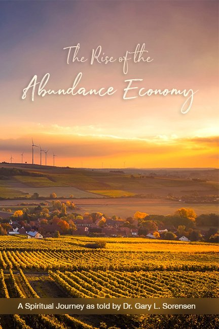 View The Rise of the Abundance Economy by Dr. Gary L. Sorensen