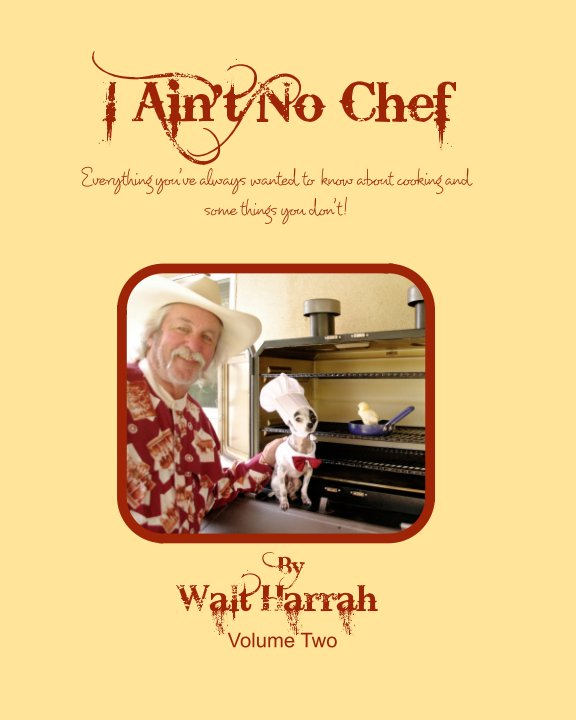 View I Ain't No Chef Volume Two by Walter Harrah