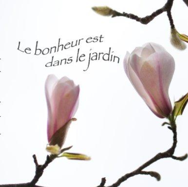 Le Bonheur est dans le jardin book cover
