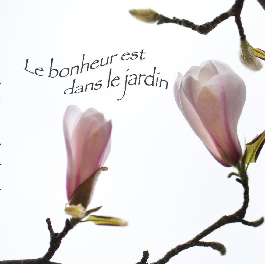 Bekijk Le Bonheur est dans le jardin op Hélène Chouinard