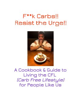 F**k Carbs!!  Resist the Urge!! book cover