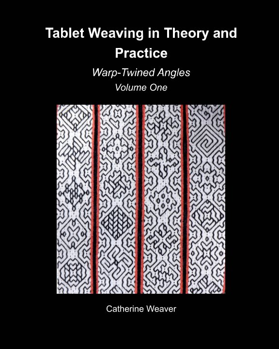 View Tablet Weaving in Theory and Practice:  Warp-Twined Angles Volume One by Catherine Weaver