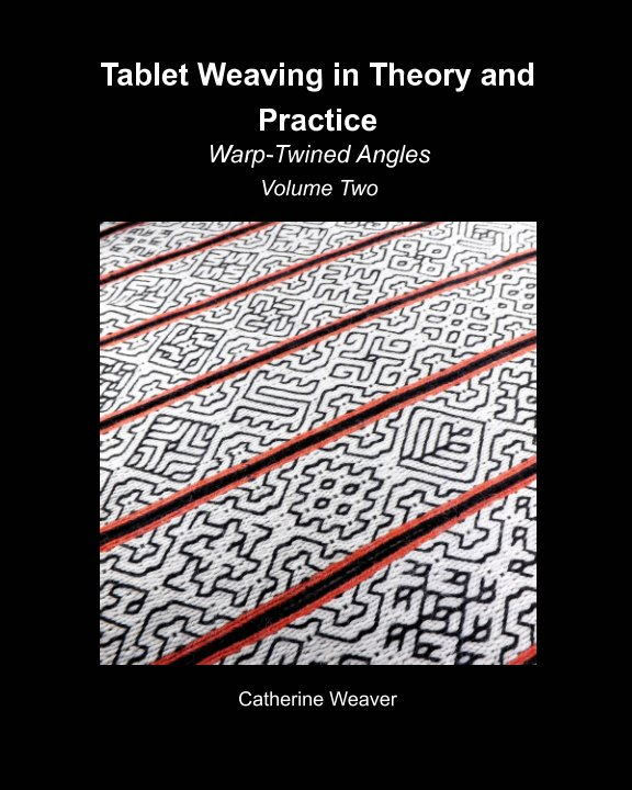 View Tablet Weaving in Theory and Practice:  Warp-Twined Angles Volume Two by Catherine Weaver