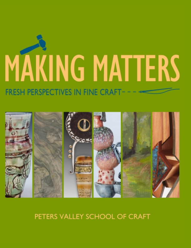 View Making Matters: Fresh Perspectives in Fine Craft 2021 by Peters Valley School of Craft
