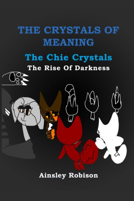 View The Crystals Of Meaning_The Chie Crystals_The Rise Of Darkness by Ainsley Robison