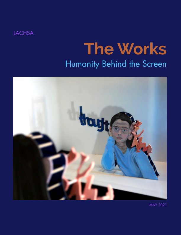 View LACHSA Literary Magazine The Works: Humanity Behind the Screen by LACHSA Creative Writing