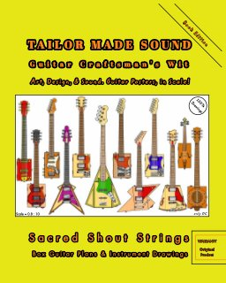TAILOR MADE SOUND. Guitar Craftsman's Wit. Art, Design, and Sound. Guitar Posters, in Scale! book cover
