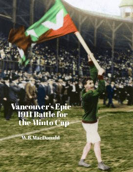 Vancouver's Epic 1911 Battle for the Minto Cup book cover