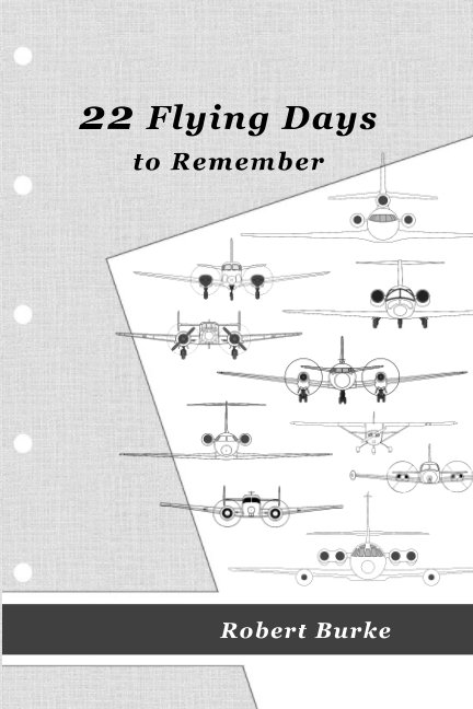 View 22 Flying Days to Remember by Robert Burke