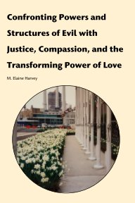 Confronting Powers and Strucutres of Evil with Justice, Compassion and the Transforming Power of Love book cover
