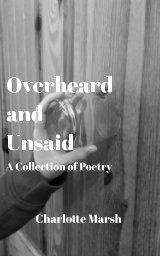 Overheard and Unsaid: A Collection of Poetry book cover