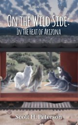 On The Wild Side: In The Heat Of Arizona book cover