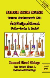 TAILOR MADE SOUND. Guitar Craftsman's Wit. Art, Design, and Sound. Guitar Cards, in Scale! book cover