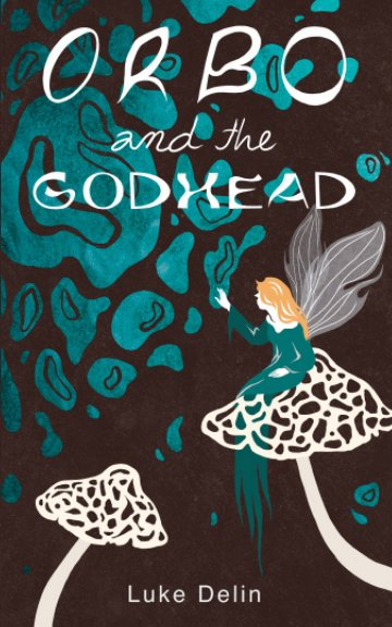 View Orbo and the Godhead by Luke Delin