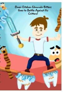 Elmer Esteban Edmundo Bitters Goes to Battle Against His Critters! book cover