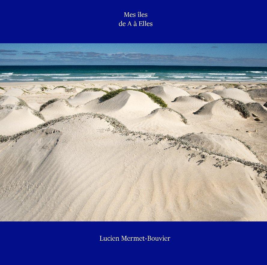 Bekijk Mes îles, de A à Elles op Lucien Mermet-Bouvier