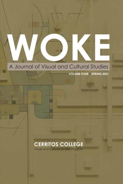 View WOKE: A Journal of Visual and Cultural Studies (Volume Four) by Cerritos College V/CS Program