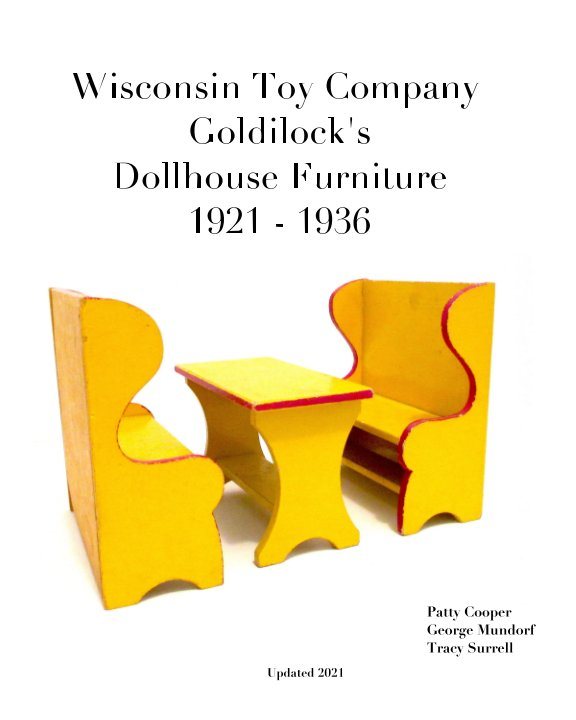 View Wisconsin Toy Company Goldilock's Dollhouse Furniture 1921-1936 by Patty Cooper, Mundorf, Surrell