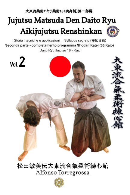 View Jujitsu - Jujutsu Matsuda Den Daito Ryu Aikijujutsu Renshinkan - Programma Tecnico Cintura Nera - Volume 2° by Alfonso Torregrossa