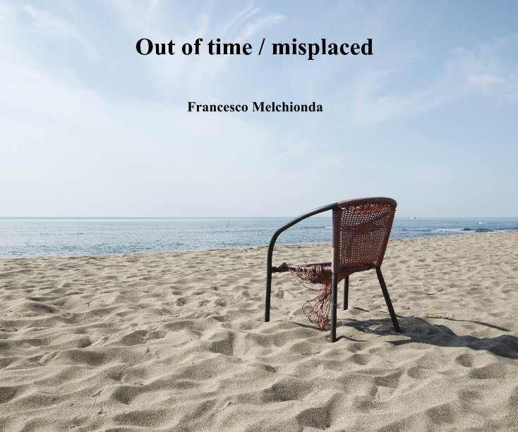 View Out of time / misplaced by Francesco Melchionda