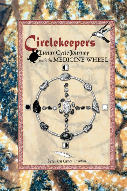 View Circlekeepers Lunar Cycle Journey with the Medicine Wheel by Susan Grace Lawton