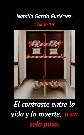 Bekijk El contraste entre la vida y la muerte, a un solo paso. Covid-19 op Natalia García Gutiérrez