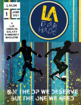 LAiOH #1 Not The DP We Deserve But The One We Need: A Los Angeles Galaxy Community Magazine book cover