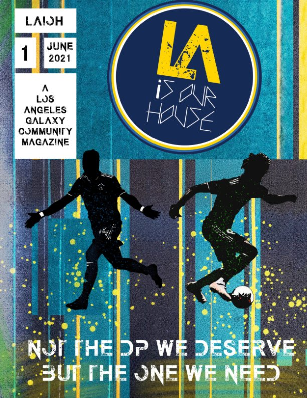 View LAiOH #1 Not The DP We Deserve But The One We Need: A Los Angeles Galaxy Community Magazine by LAiOH