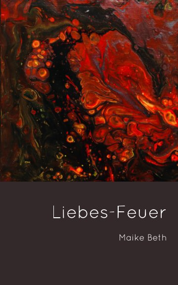 View Liebes-Feuer by Maike Beth