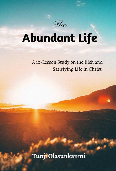View The Abundant Life by Tunji Olasunkanmi
