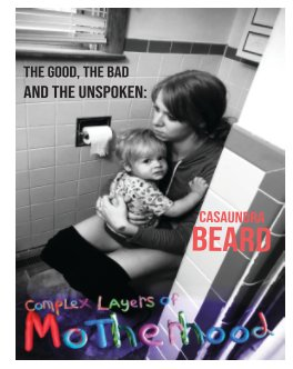 The Good, The Bad and The Unspoken: Complex Layers of Motherhood book cover