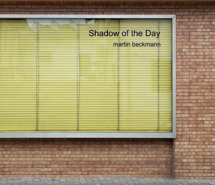 View Shadow of the Day   (Hardcover) by martin beckmann