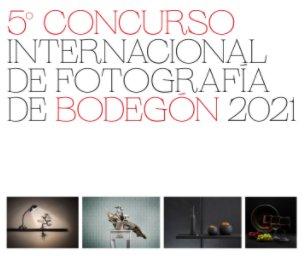 5º Concurso Internacional de Fotografía de Bodegón 2021 book cover