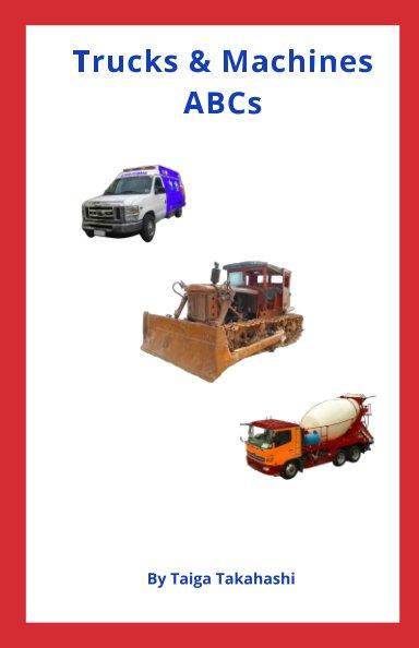 View Trucks and Machines ABCs by Taiga Takahashi