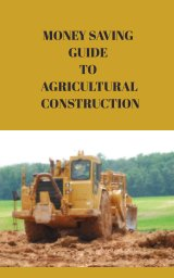 Money Saving Guide to Agricultural Construction book cover