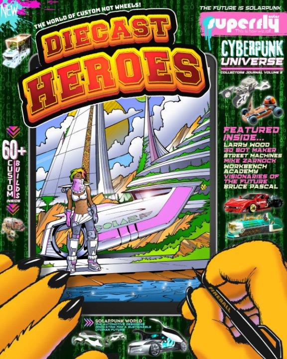 View Diecast Heroes Volume 2 - Cyberpunk Universe by Tony and Carmen Matthews