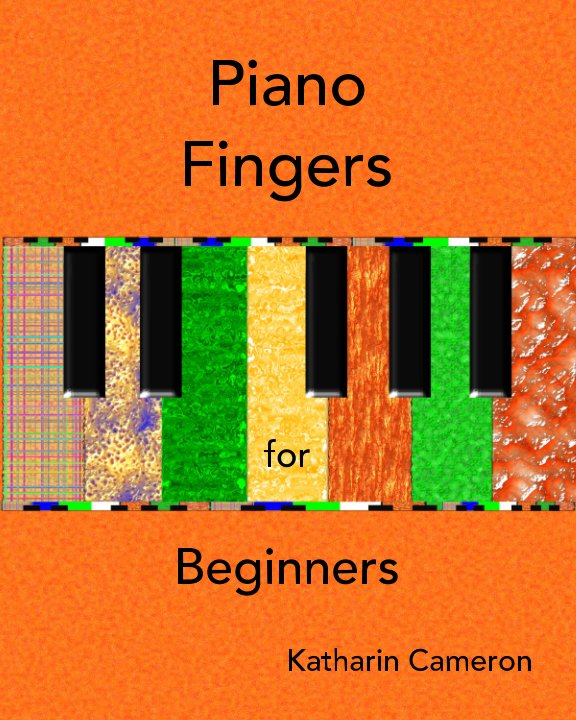 View Piano Fingers for Beginners Book One by Katharin Cameron