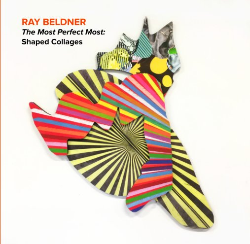 View Ray Beldner, The Most Perfect Most: Shaped Collages by Ray Beldner