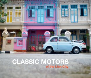 Classic Motors Of The Lion City book cover