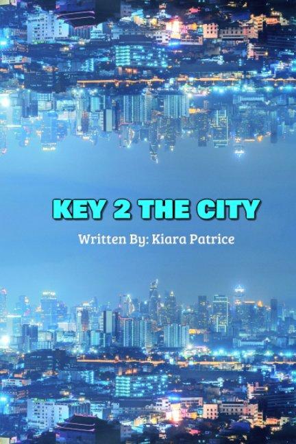 View Key 2 The City by Kiara Patrice