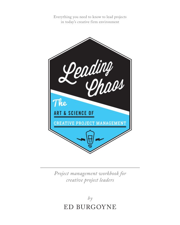 View Leading Chaos - The Art and Science of Creative Project Management by Edwin Burgoyne