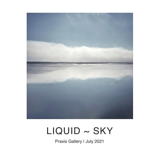 View Liquid ~ Sky by Praxis Gallery