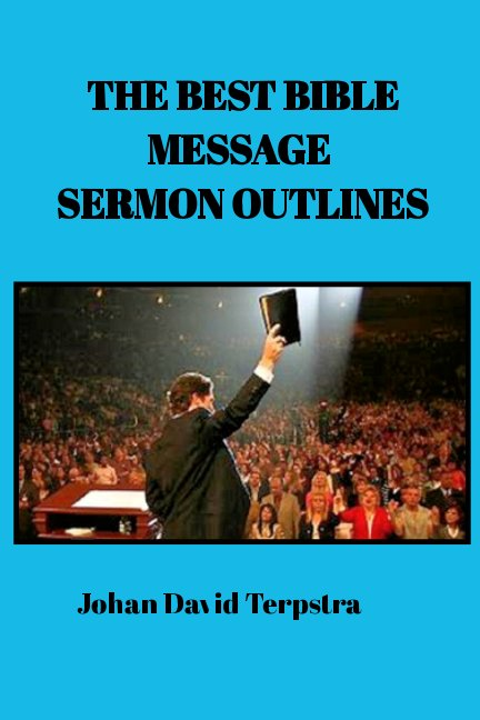View The Best Message Sermon Outlines by Johan David Terpstra