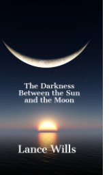 The Darkness Between the Sun and the Moon book cover