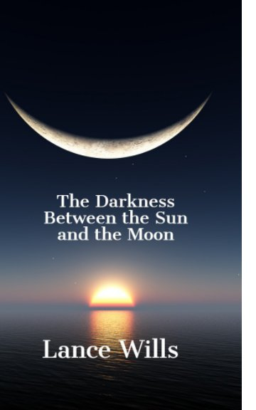 View The Darkness Between the Sun and the Moon by Lance Wills