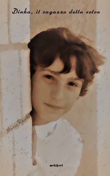 Bekijk Dinka, il ragazzo della selva op Marco Recchi