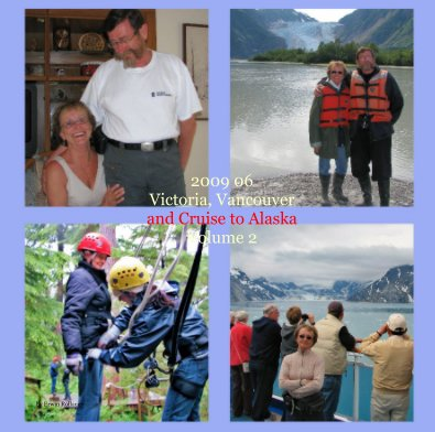 2009 06 Victoria, Vancouver and Cruise to Alaska Volume 2 book cover