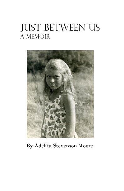 View Just Between Us by Adelita Stevenson Moore